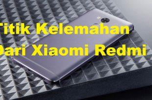 Titik Kelemahan Dari Xiaomi Redmi 4